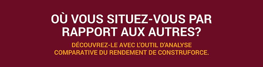 OÙ VOUS SITUEZ-VOUS PAR RAPPORT AUX AUTRES? DÉCOUVREZ-LE AVEC L'OUTIL D'ANALYSE COMPARATIVE DU RENDEMENT DE CONSTRUFORCE.