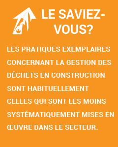 Le saviez-vous? Les pratiques exemplaires concernant la gestion des déchets en construction sont habituellement celles qui sont les moins systématiquement mises en œuvre dans le secteur.