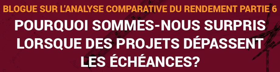 Blogue sur l'analyse comparative du rendement, Partie 6 : Pourquoi sommes-nous surpris lorsque des projets dépassent les échéances?