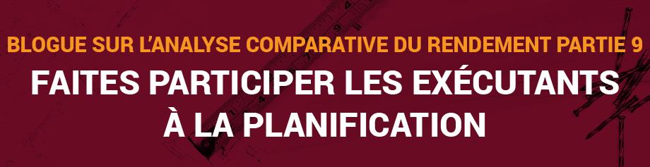 Blogue sur l'analyse comparative du rendement, Partie 9 : Faites participer les exécutants à la planification