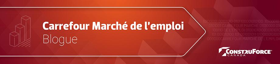 Carrefour Marché de l'emploi : Blogue de ConstruForce
