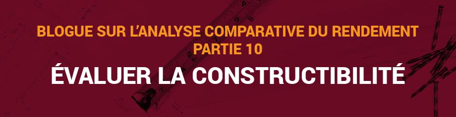 Blogue sur l'analyse comparative du rendement, Partie 10 : Évaluer la constructibilité
