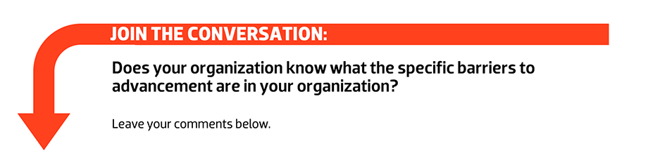 Join the conversation: Does your organization know what the specific barriers to advancement are in your organization?