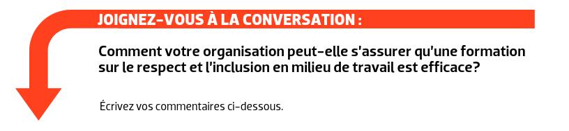 JOIGNEZ-VOUS À LA CONVERSATION : Comment votre organisation peut-elle s'assurer qu'une formation sur le respect et l'inclusion en milieu de travail est efficace?