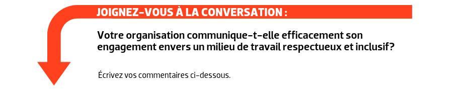 JOIGNEZ-VOUS À LA CONVERSATION : Votre organisation communique-t-elle efficacement son engagement envers un milieu de travail respectueux et inclusif?