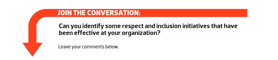 Join the conversation: Can you identify some respect and inclusion initiatives that have been effective at your organization?