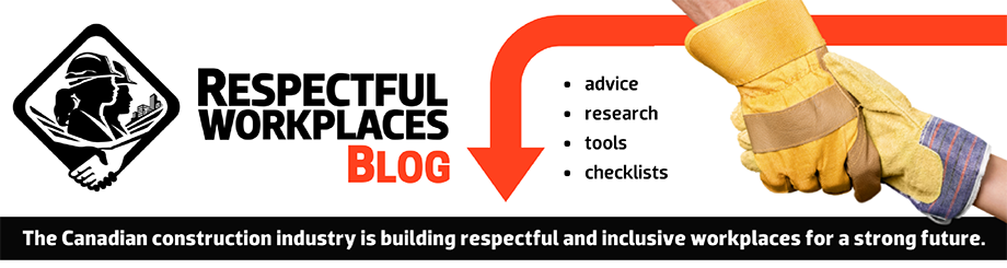 Respectful Workplaces Blog - advice, research, tools, checklists. The Canadian construction industry is building respectful and inclusive workplaces for a strong future.