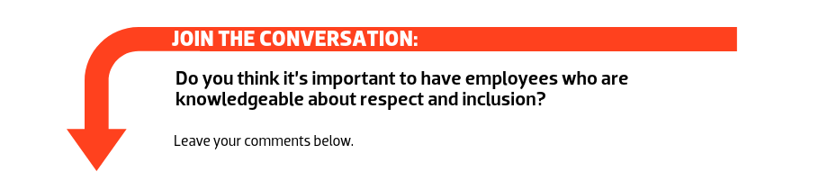 Join the conversation: Do you think it's important to have employees who are knowledgeable about respect and inclusion?