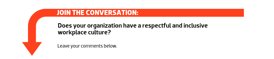 Join the conversation: Does your organization have a respectful and inclusive workplace culture?