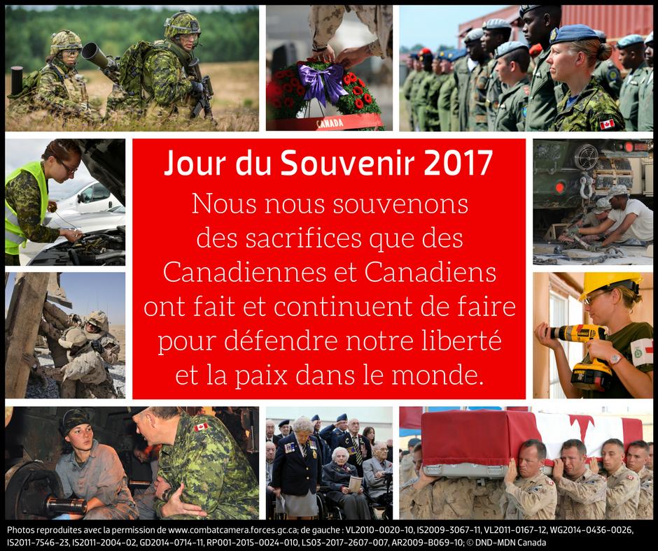 Jour du Souvenir 2017 Nous nous souvenons des sacrifices que des Canadiennes et Canadiens ont fait et continuent de faire pour défendre notre liberté et la paix dans le monde.
