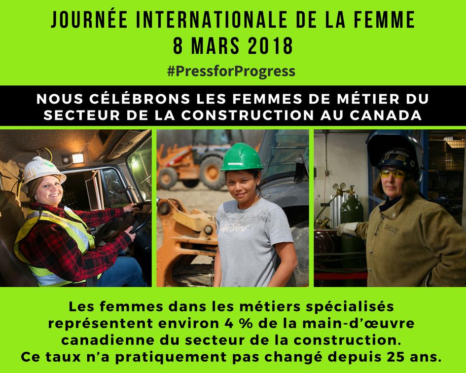JOURNÉE INTERNATIONALE DE LA FEMME, 8 MARS 2018, NOUS CÉLÉBRONS LES FEMMES DE MÉTIER DU SECTEUR DE LA CONSTRUCTION AU CANADA, Les femmes dans les métiers spécialisés  représentent environ 4 % de la main-d'œuvre  canadienne du secteur de la construction.  Ce taux n'a pratiquement pas changé depuis 25 ans. #PressforProgress